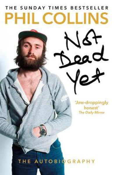 Not Dead Yet: The Autobiography   Phil Collins