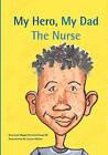 My Hero, My Dad, the Nurse by Maggie Dorsey (Paperback / softback, 2008)