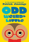 Odd, Weird & Little by Patrick Jennings (Paperback, 2015)