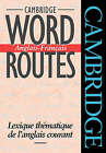 Cambridge Word Routes Anglais-Francais: Lexique Thematique de L'anglais Courant by Michael J. McCarthy (Paperback, 1994)