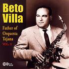 Father of Orquesta Tejana, Vol. 1 * by Beto Villa (CD, Jul-2007, Arhoolie)