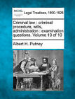 Criminal Law: Criminal Procedure, Wills, Administration: Examination Questions. Volume 10 of 10 by Albert H Putney (Paperback / softback, 2010)