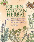 The Green Wiccan Herbal: 52 Magical Herbs, Plus Spells and Witchy Rituals by Silja (Paperback, 2016)