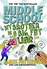 Middle School: My Brother is a Big, Fat Liar: (Middle School 3) by James Patterson (Paperback, 2014)
