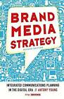 Brand Media Strategy: Integrated Communications Planning in the Digital Era by A. Young (Paperback, 2016)