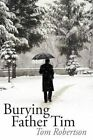 Burying Father Tim 9781438909851 by Tom Robertson Paperback