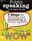 Public Speaking a Student Guide 7 Steps to Writing and Delivering a Great SPE