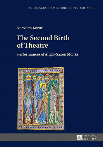 The Second Birth of Theatre: Performances of Anglo-Saxon Monks