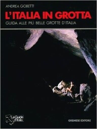L' Italia In Grotta ,Gobetti, Andrea  ,Roma Gremese, ©1991,1991