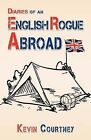Diaries of an English Rogue Abroad by Kevin Courtney (Paperback / softback, 2013)