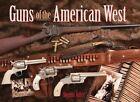 Guns of The American West by Dennis Adler 9780785825500 Hardback 2009