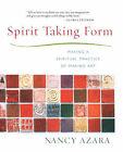 Spirit Taking Form: Making a Spiritual Practice of Making Art by Nancy Azara (Paperback, 2002)