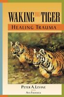 Waking The Tiger: Healing Trauma By Peter A. Levine, (paperback), North Atlantic on sale