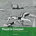 Played in Liverpool: Charting the Heritage of a City at Play by Ray Physick (Paperback, 2007)