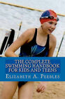 The Complete Swimming Handbook for Kids and Teens by Elizabeth A Peebles (Paperback / softback, 2010)