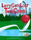 Larry Gets Lost in The Twin Cities 9781570617546 by Michael Mullin Hardback