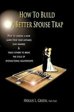 How to Build a Better Spouse Trap : How to Choose a Mate, Learn from Your...