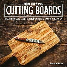 Make Your Own Cutting Boards : 15 Woodworking Projects You'll Use Every Day...