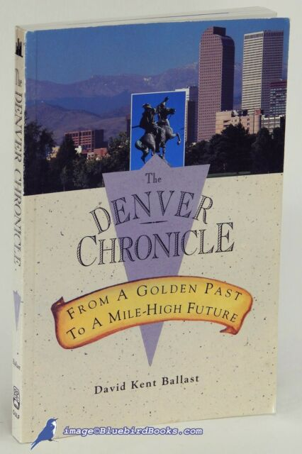 The Denver Chronicle: From Gold Camp to Mile-High Future by David BALLAST 84249