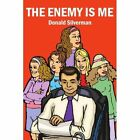 The Enemy Is Me 9781414025469 by Donald Silverman Book