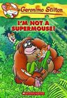 I'm Not a Supermouse! by Geronimo Stilton (Paperback / softback, 2010)
