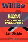Willbe: 13 Reasons Willbe's Are Luckier Than Wannabe's by Ian Ziskin (Paperback / softback, 2011)