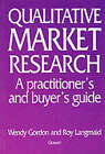 Qualitative Market Research: A Practitioner's and Buyer's Guide by Wendy Gordon, Roy Langmaid (Hardback, 1988)