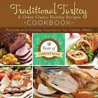 Traditional Turkey and Other Classic Holiday Recipes Cookbook: Recipes and Holiday Inspiration by MariLee Parrish (Paperback, 2014)