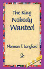 The King Nobody Wanted by Norman Langford (Hardback, 2006)