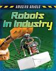 Robots in Industry by Richard Spilsbury, Louise A Spilsbury (Hardback, 2015)