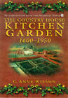 The Country House Kitchen Garden, 1600-1950: How Produce Was Grown and Used by The History Press Ltd (Hardback, 1998)
