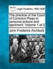 The Practice of the Court of Common Pleas in Personal Actions and Ejectment. Volume 1 of 2 by John Frederick Archbold (Paperback / softback, 2010)