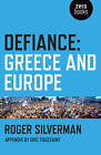 Defiance: Greece and Europe by Roger Silverman (Paperback, 2016)