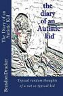 Diary of an Autistic Kid: Typical Random Thoughts of a Not So Typical Kid by Brandon Drucker (Paperback / softback, 2014)