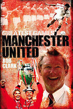 Manchester United Greatest Games - 50 Great Red Devils Football Matches book
