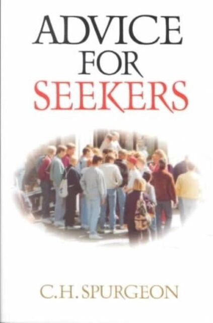 Advice for seekers by C. H Spurgeon