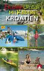 Erlebnisurlaub mit Kindern Kroatien von Marcus Stöckl und Rosemarie Stöckl-Pexa (2016, Taschenbuch)