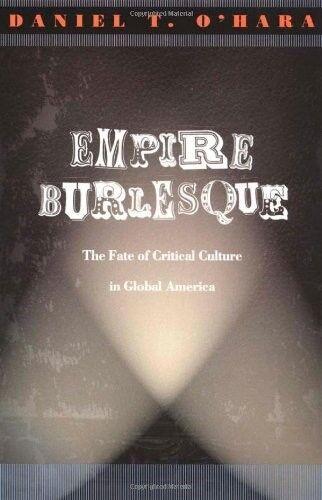 New, Empire Burlesque: The Fate of Critical Culture in Global America (New Ameri