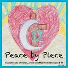 Peace by Piece: Illustrations by Christian, Jewish and Muslim Children Ages 5-17 by Apprentice House (Paperback / softback, 2012)