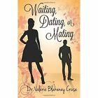 Waiting, Dating, or Mating by Valerie Cruse (Paperback / softback, 2013)