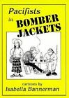 Pacifists in Bomber Jackets : Cartoons by Isabella Bannerman by Isabella Bannerman (1998, Paperback)