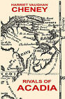 Rivals of Acadia by Harriet Vaughan Cheney (Hardback, 2005)