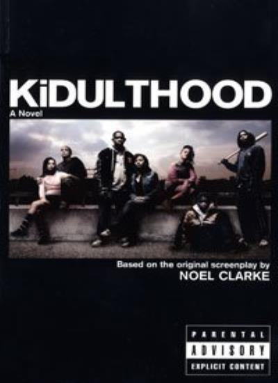 Kidulthood: Based on the Screenplay by Noel Clarke-Noel Clarke