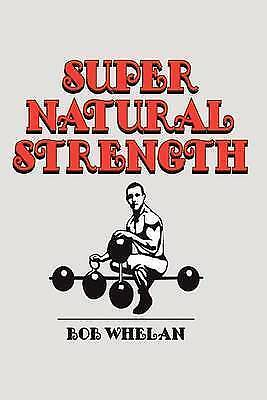1 of 1 - Super Natural Strength by Bob Whelan....VGC   lnf982