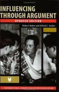 New - Influencing Through Argument By Huber, Robert B.; Snider, Alfred C. Des Biens De Chaque Description Sont Disponibles