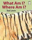 What Am I? Where Am I? by Ted Lewin (Hardback, 2013)