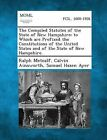 The Compiled Statutes of the State of New Hampshire: To Which Are Prefixed the Constitutions of the United States and of the State of New Hampshire. by Ralph Metcalf, Samuel Hazen Ayer, Calvin Ainsworth (Paperback / softback, 2013)