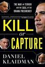 Kill or Capture: The War on Terror and the Soul of the Obama Presidency by Daniel Klaidman (Paperback, 2013)