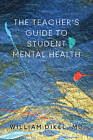 The Teacher's Guide to Student Mental Health by William Dikel (Hardback, 2014)