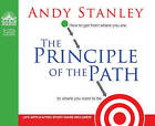 The Principle of the Path: How to Get from Where You Are to Where You Want to Be by Andy Stanley (CD-Audio)